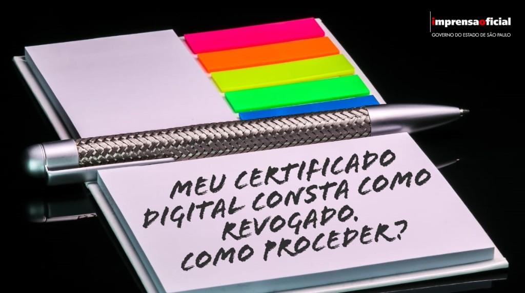 Meu Certificado Digital consta como revogado. Como proceder?