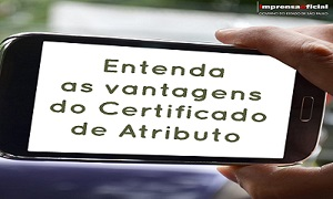 Entenda as vantagens do Certificado de Atributo