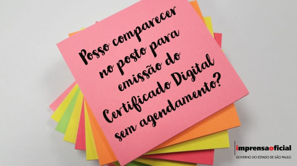 Posso comparecer no posto para emissão do Certificado Digital sem agendamento?