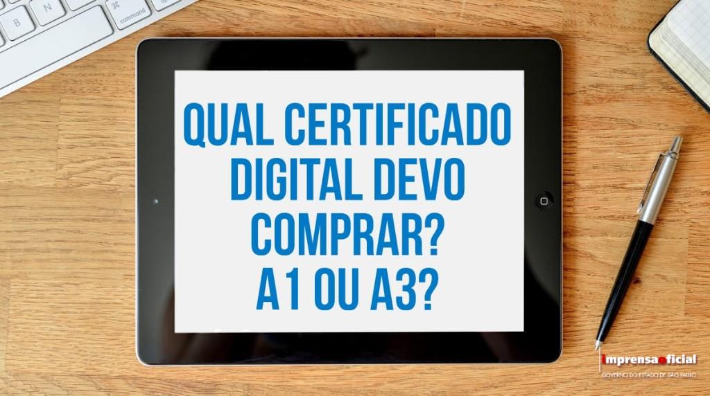 Qual certificado comprar: A1 ou A3?