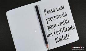 Posso usar procuração para emitir um Certificado Digital?